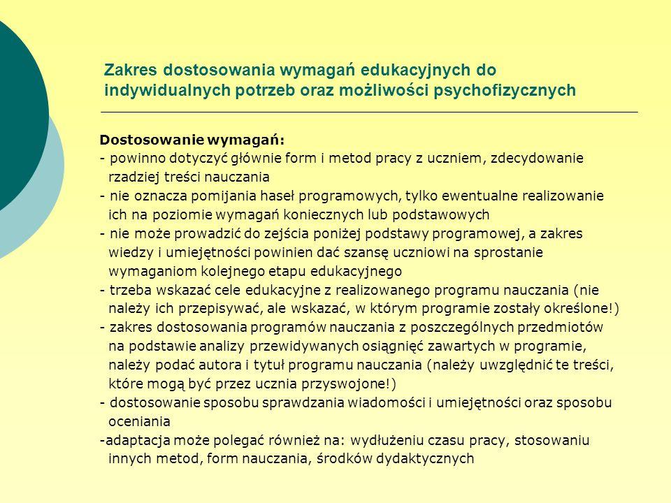 Zakres dostosowania wymagań edukacyjnych do indywidualnych potrzeb oraz możliwości psychofizycznych Dostosowanie wymagań: - powinno dotyczyć głównie f