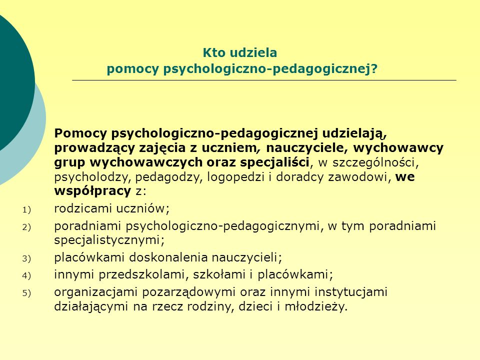 Kto udziela pomocy psychologiczno-pedagogicznej? Pomocy psychologiczno-pedagogicznej udzielają, prowadzący zajęcia z uczniem, nauczyciele, wychowawcy