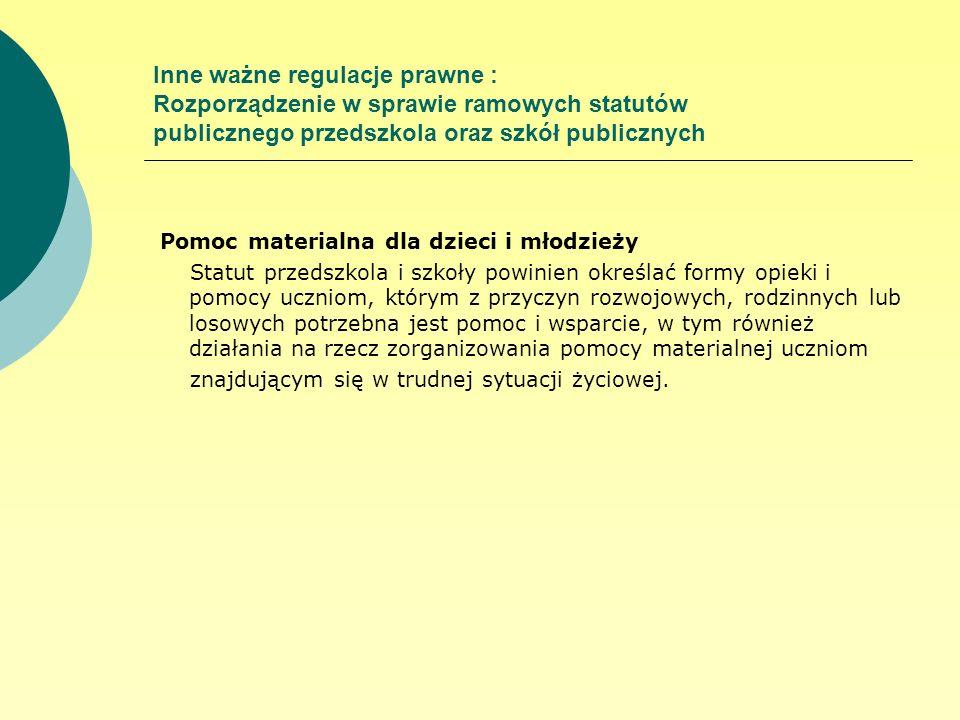 Inne ważne regulacje prawne : Rozporządzenie w sprawie ramowych statutów publicznego przedszkola oraz szkół publicznych Pomoc materialna dla dzieci i