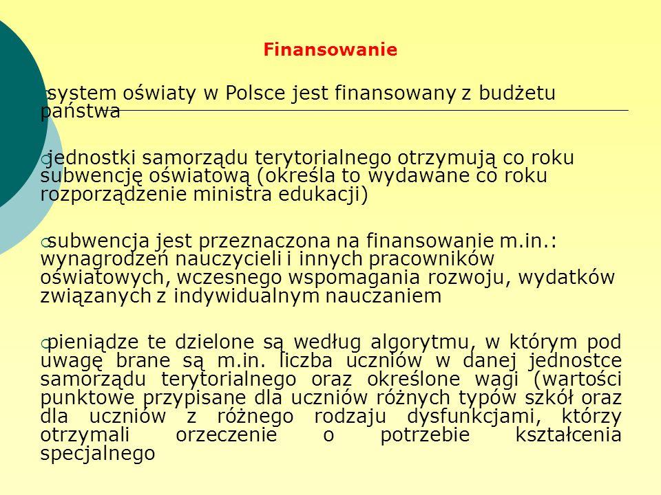 Finansowanie system oświaty w Polsce jest finansowany z budżetu państwa jednostki samorządu terytorialnego otrzymują co roku subwencję oświatową (okre