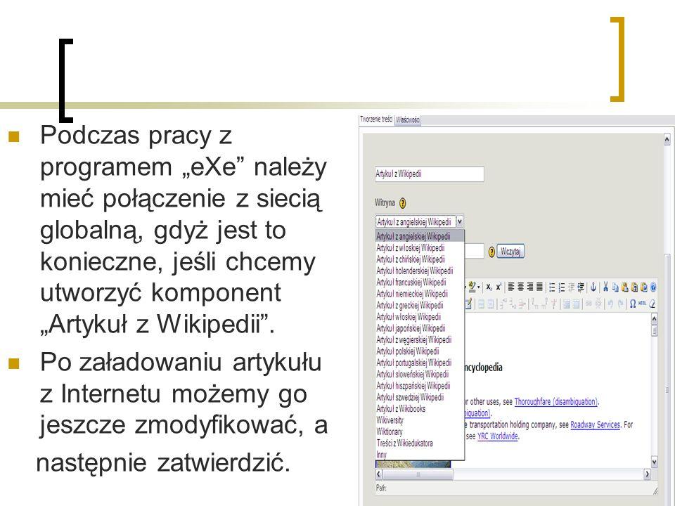 Podczas pracy z programem eXe należy mieć połączenie z siecią globalną, gdyż jest to konieczne, jeśli chcemy utworzyć komponent Artykuł z Wikipedii.