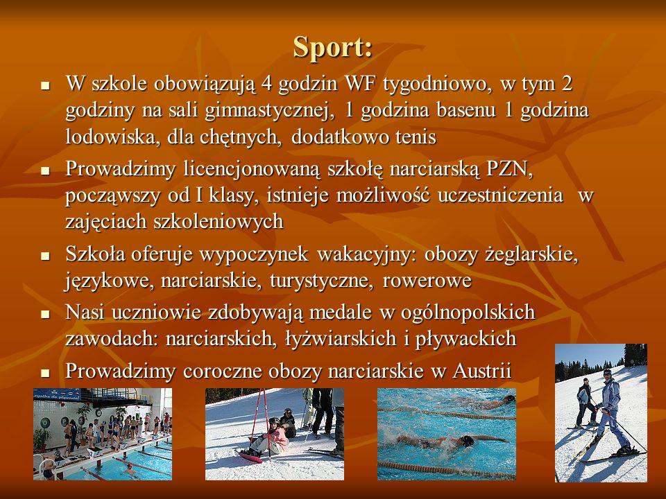 Sport: W szkole obowiązują 4 godzin WF tygodniowo, w tym 2 godziny na sali gimnastycznej, 1 godzina basenu 1 godzina lodowiska, dla chętnych, dodatkow