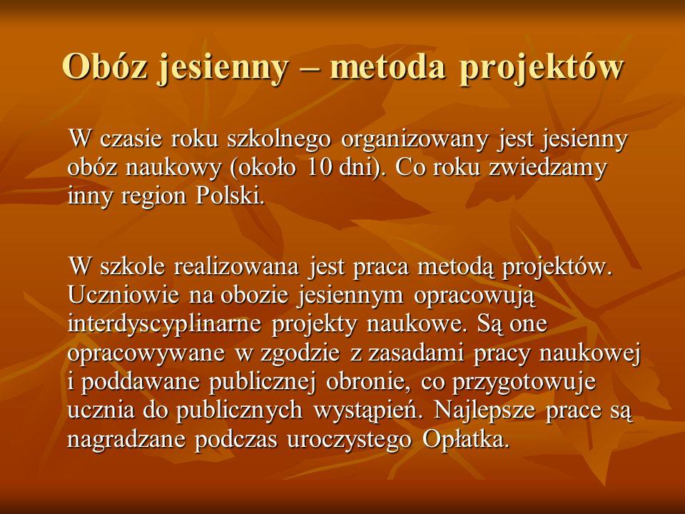 Obóz jesienny – metoda projektów W czasie roku szkolnego organizowany jest jesienny obóz naukowy (około 10 dni). Co roku zwiedzamy inny region Polski.