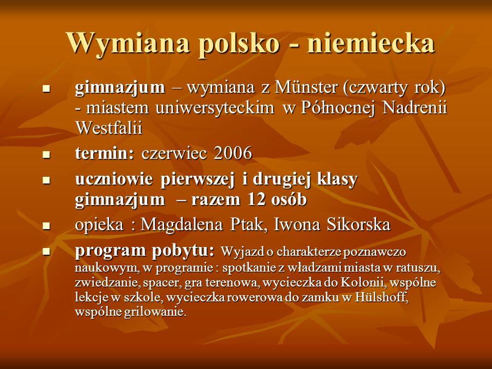 Wymiana polsko - niemiecka gimnazjum – wymiana z Münster (czwarty rok) - miastem uniwersyteckim w Północnej Nadrenii Westfalii gimnazjum – wymiana z M