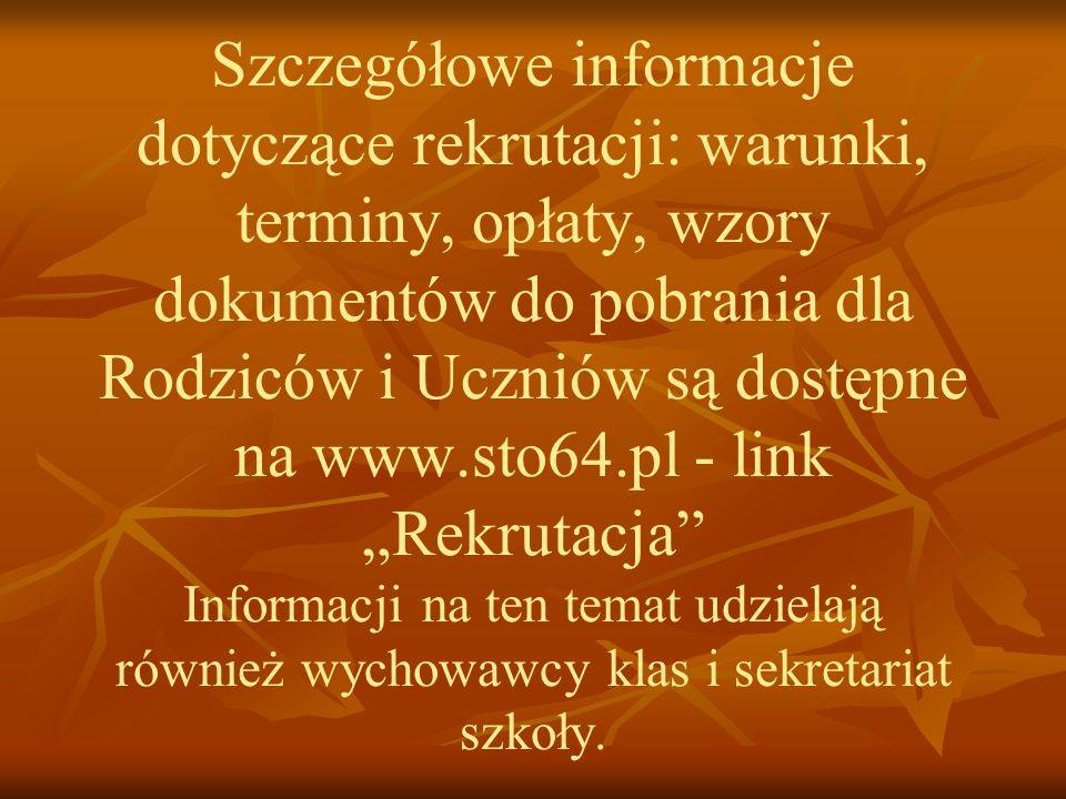 Szczegółowe informacje dotyczące rekrutacji: warunki, terminy, opłaty, wzory dokumentów do pobrania dla Rodziców i Uczniów są dostępne na www.sto64.pl