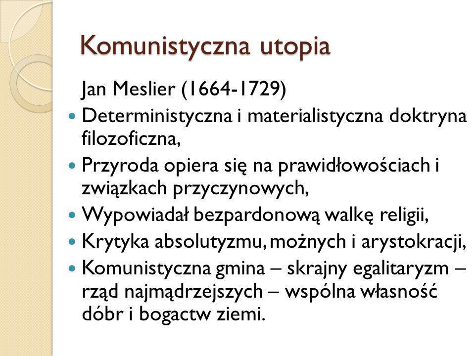 Komunistyczna utopia Jan Meslier (1664-1729) Deterministyczna i materialistyczna doktryna filozoficzna, Przyroda opiera się na prawidłowościach i zwią
