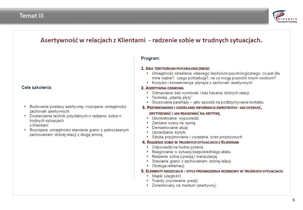 Asertywność w relacjach z Klientami - radzenie sobie w trudnych sytuacjach. 6 Temat III Cele szkolenia: Budowanie postawy asertywnej i rozwijanie umie
