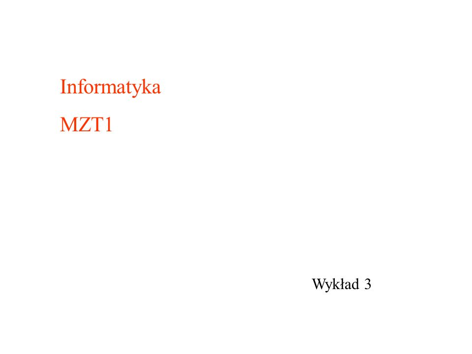 Wykład 3 Informatyka MZT1