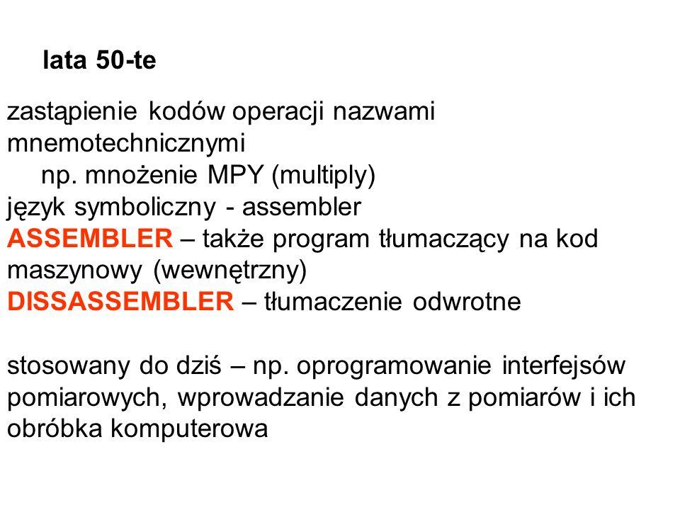 zastąpienie kodów operacji nazwami mnemotechnicznymi np. mnożenie MPY (multiply) język symboliczny - assembler ASSEMBLER – także program tłumaczący na