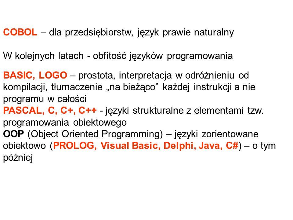 COBOL – dla przedsiębiorstw, język prawie naturalny W kolejnych latach - obfitość języków programowania BASIC, LOGO – prostota, interpretacja w odróżn