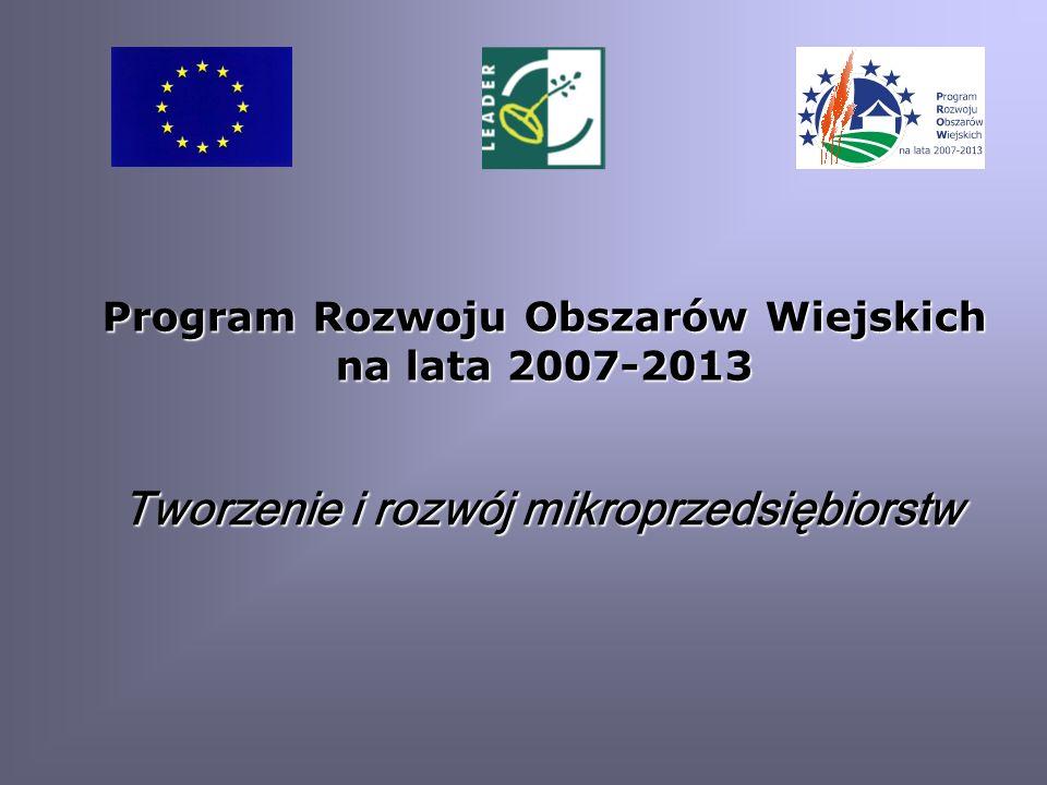 Tworzenie i rozwój mikroprzedsiębiorstw Program Rozwoju Obszarów Wiejskich na lata 2007-2013