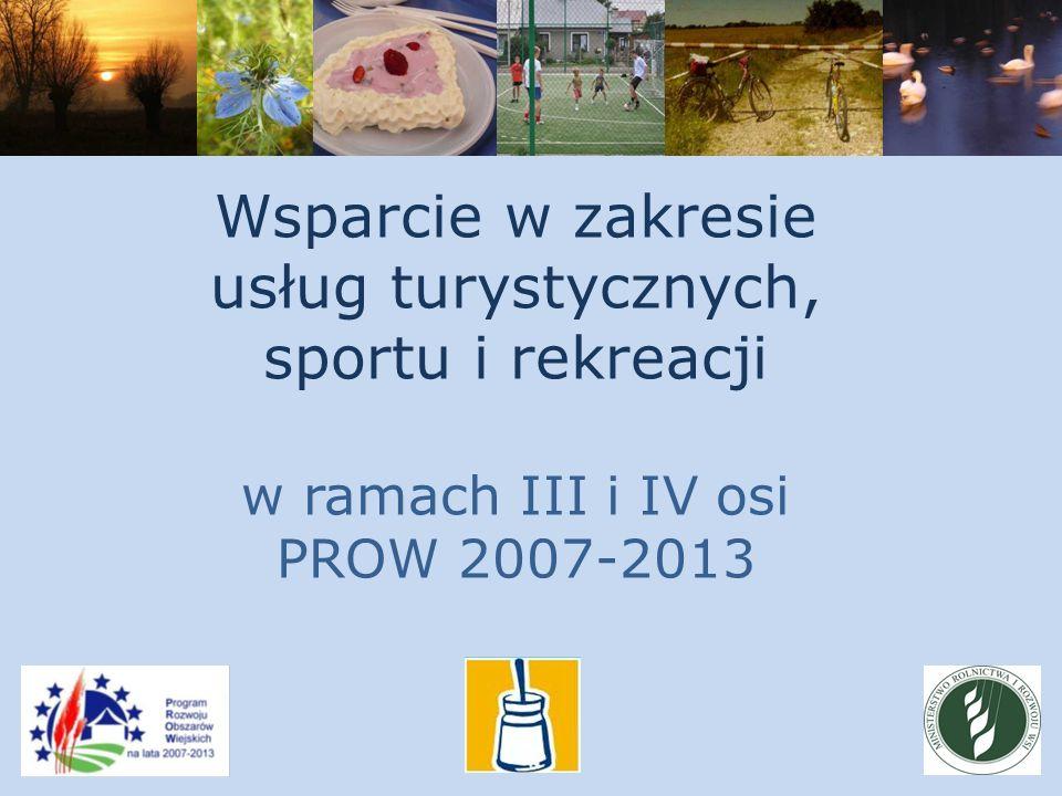 Wsparcie w zakresie usług turystycznych, sportu i rekreacji w ramach III i IV osi PROW 2007-2013