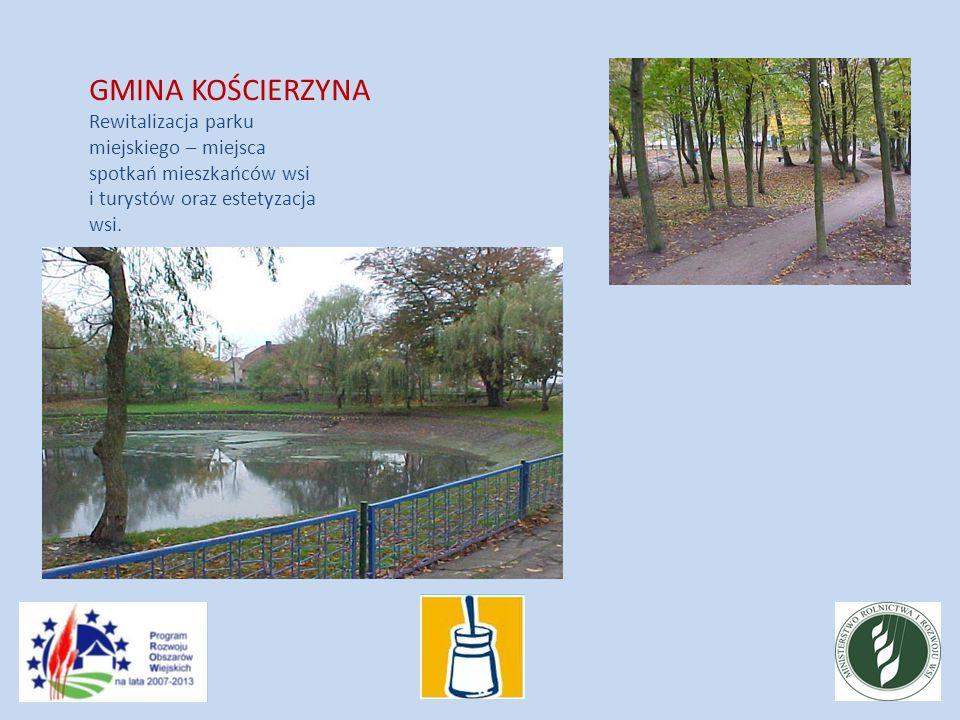 GMINA KOŚCIERZYNA Rewitalizacja parku miejskiego – miejsca spotkań mieszkańców wsi i turystów oraz estetyzacja wsi.