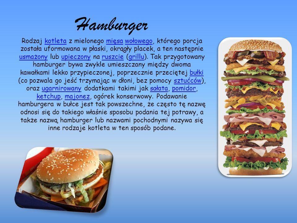 Hamburger Rodzaj kotleta z mielonego mięsa wołowego, którego porcja została uformowana w płaski, okrągły placek, a ten następnie usmażony lub upieczony na ruszcie (grillu).