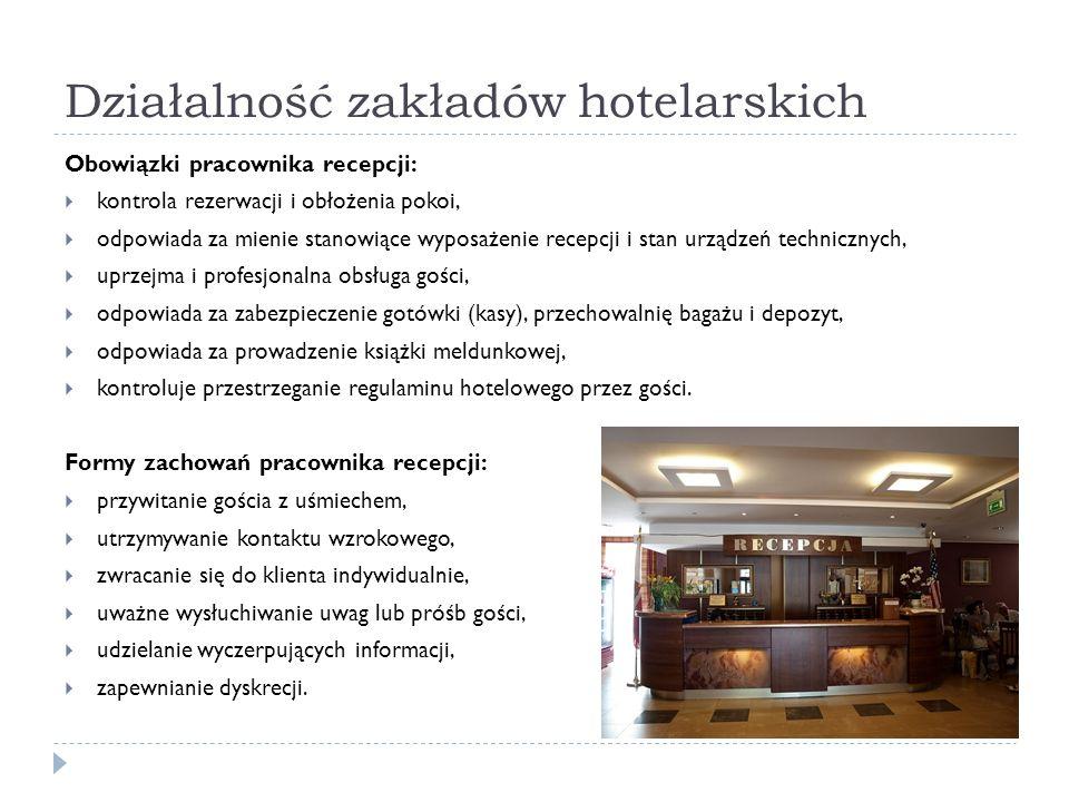 Działalność zakładów hotelarskich Obowiązki pracownika recepcji: kontrola rezerwacji i obłożenia pokoi, odpowiada za mienie stanowiące wyposażenie rec