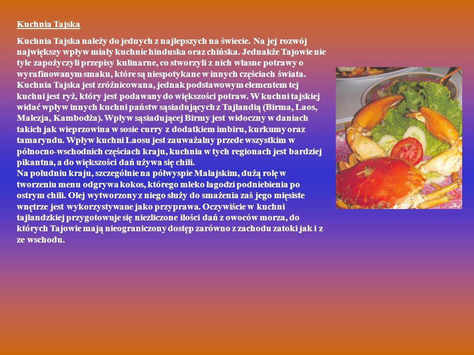 Kuchnia Tajska Kuchnia Tajska należy do jednych z najlepszych na świecie. Na jej rozwój największy wpływ miały kuchnie hinduska oraz chińska. Jednakże