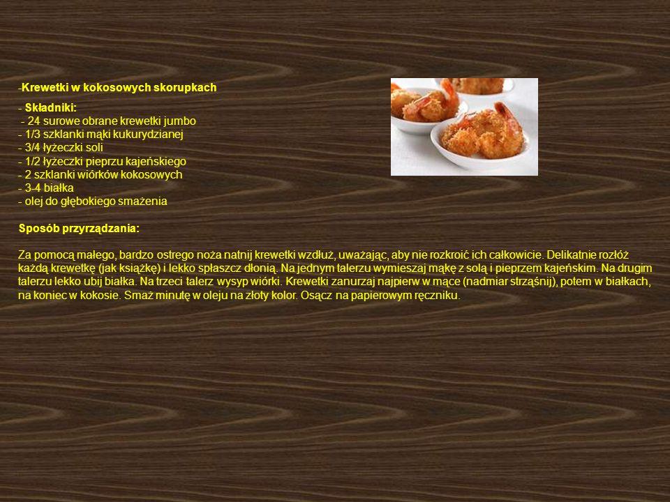 -Krewetki w kokosowych skorupkach - Składniki: - 24 surowe obrane krewetki jumbo - 1/3 szklanki mąki kukurydzianej - 3/4 łyżeczki soli - 1/2 łyżeczki