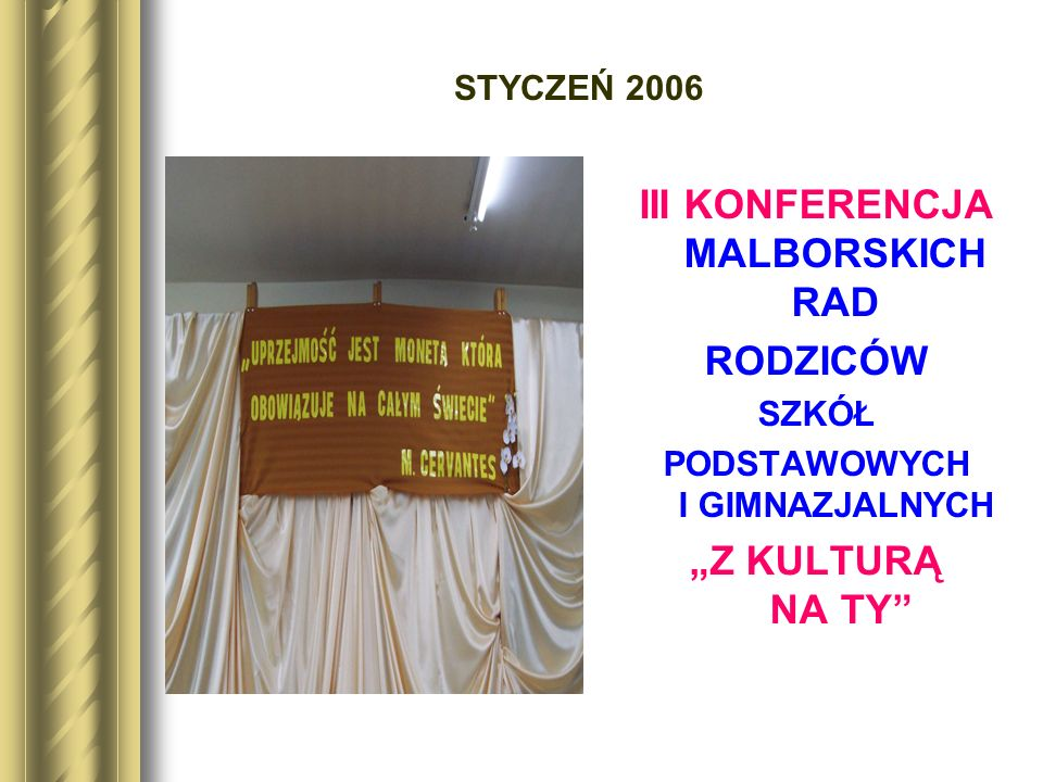 III KONFERENCJA MALBORSKICH RAD RODZICÓW SZKÓŁ PODSTAWOWYCH I GIMNAZJALNYCH Z KULTURĄ NA TY STYCZEŃ 2006