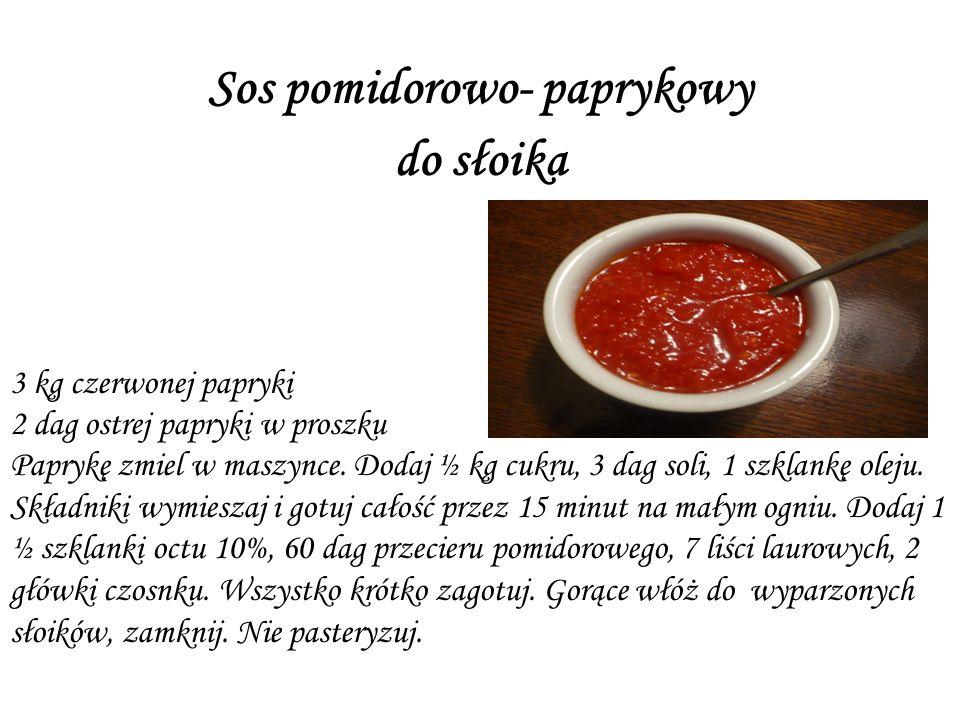 Sos pomidorowo- paprykowy do słoika 3 kg czerwonej papryki 2 dag ostrej papryki w proszku Paprykę zmiel w maszynce. Dodaj ½ kg cukru, 3 dag soli, 1 sz