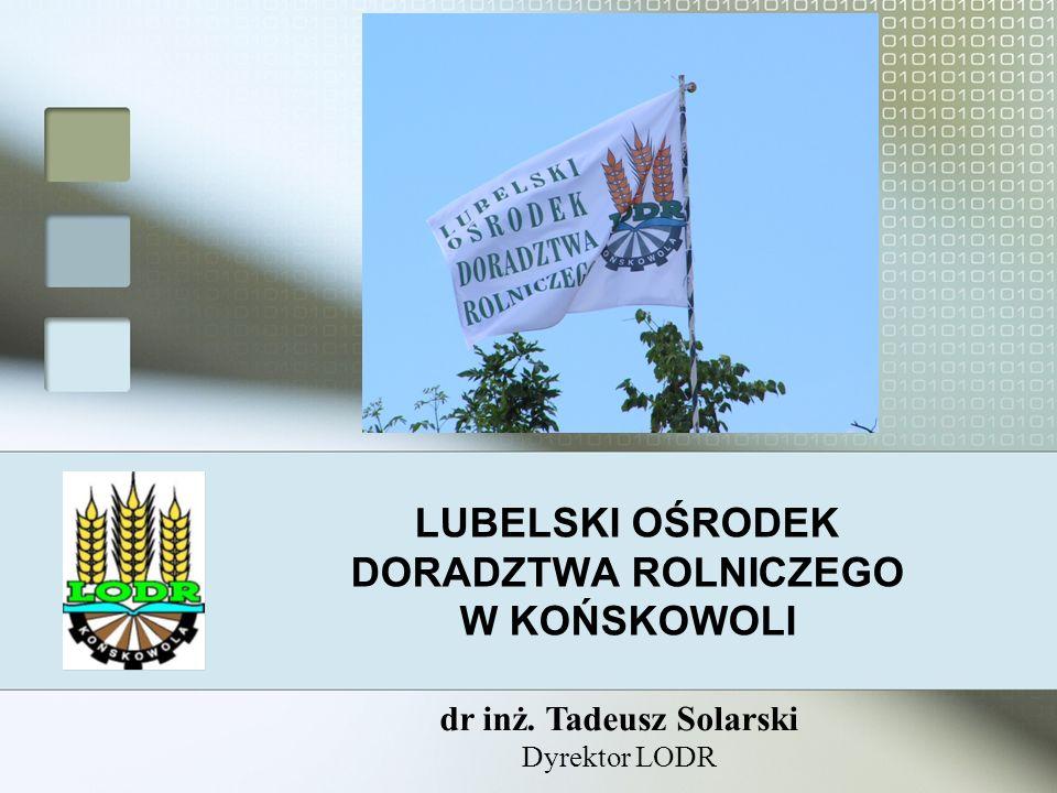 LUBELSKI OŚRODEK DORADZTWA ROLNICZEGO W KOŃSKOWOLI dr inż. Tadeusz Solarski Dyrektor LODR