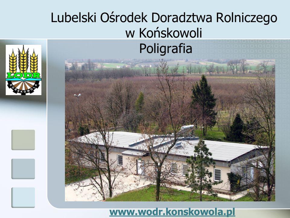 Lubelski Ośrodek Doradztwa Rolniczego w Końskowoli Poligrafia www.wodr.konskowola.pl