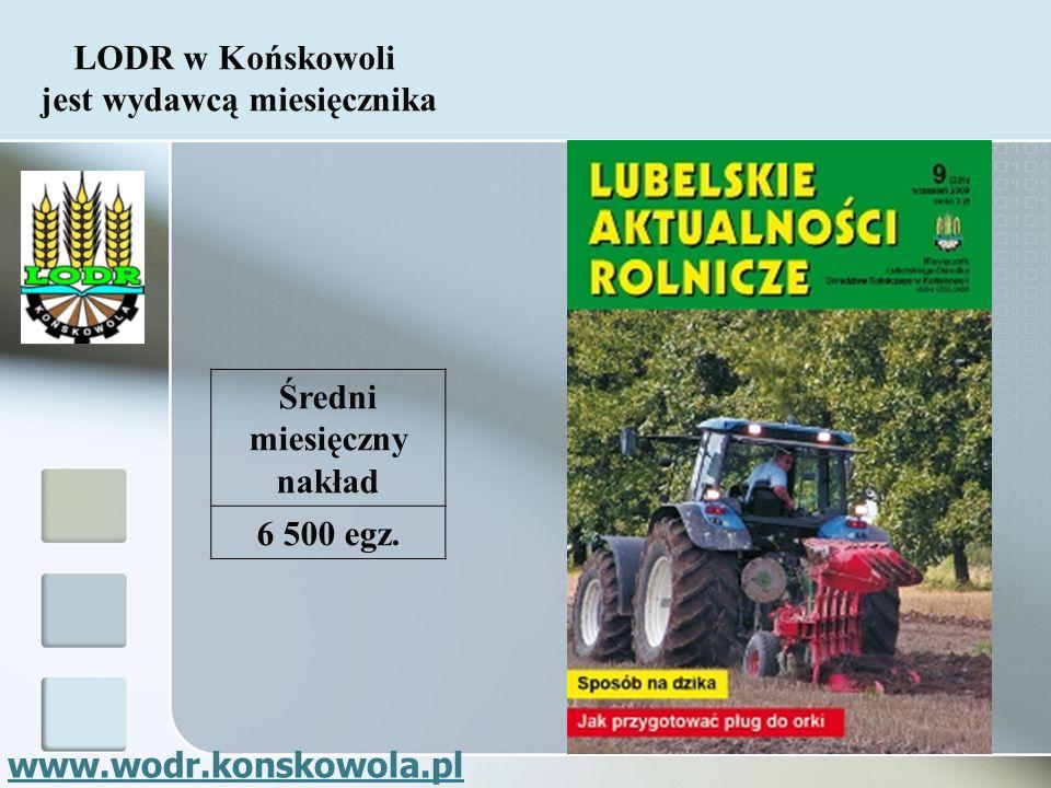 Średni miesięczny nakład 6 500 egz. LODR w Końskowoli jest wydawcą miesięcznika www.wodr.konskowola.pl