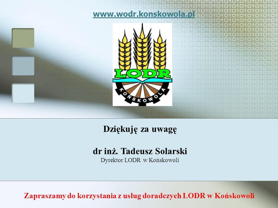 www.wodr.konskowola.pl Zapraszamy do korzystania z usług doradczych LODR w Końskowoli Dziękuję za uwagę dr inż. Tadeusz Solarski Dyrektor LODR w Końsk