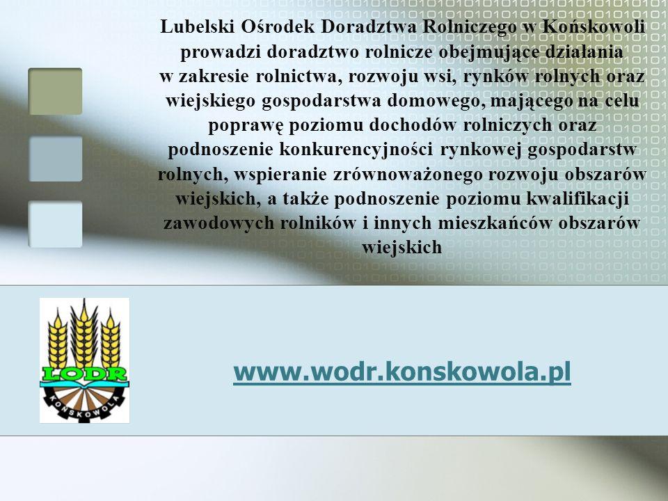 Lubelski Ośrodek Doradztwa Rolniczego w Końskowoli prowadzi doradztwo rolnicze obejmujące działania w zakresie rolnictwa, rozwoju wsi, rynków rolnych
