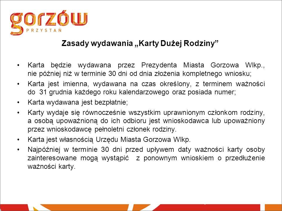 Zasady wydawania Karty Dużej Rodziny Karta będzie wydawana przez Prezydenta Miasta Gorzowa Wlkp., nie później niż w terminie 30 dni od dnia złożenia k