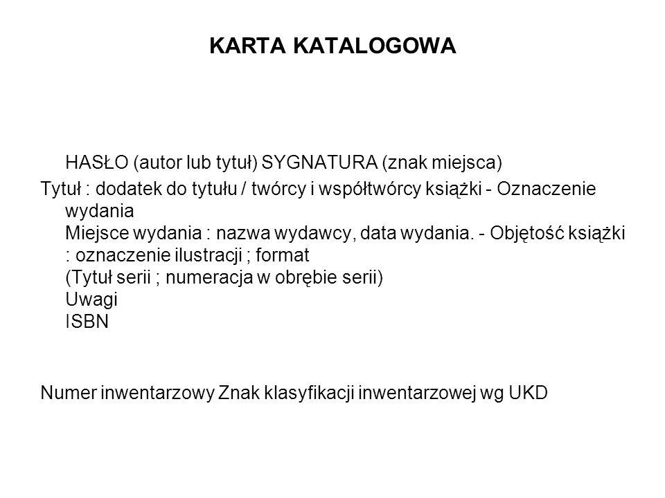 KARTA KATALOGOWA HASŁO (autor lub tytuł) SYGNATURA (znak miejsca) Tytuł : dodatek do tytułu / twórcy i współtwórcy książki - Oznaczenie wydania Miejsc
