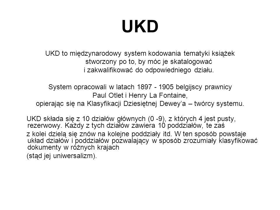 UKD UKD to międzynarodowy system kodowania tematyki książek stworzony po to, by móc je skatalogować i zakwalifikować do odpowiedniego działu. System o