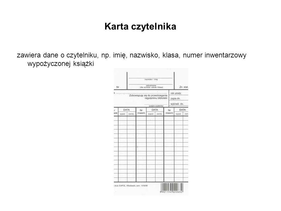 Karta czytelnika zawiera dane o czytelniku, np. imię, nazwisko, klasa, numer inwentarzowy wypożyczonej książki