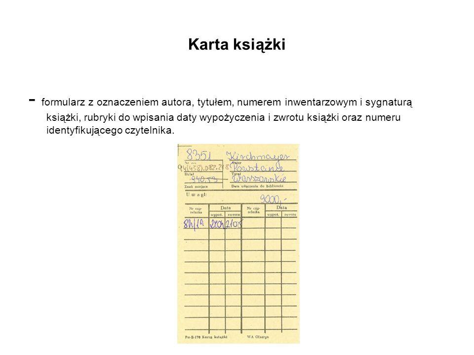 Karta książki - formularz z oznaczeniem autora, tytułem, numerem inwentarzowym i sygnaturą książki, rubryki do wpisania daty wypożyczenia i zwrotu ksi