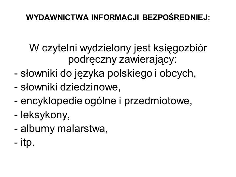 WYDAWNICTWA INFORMACJI BEZPOŚREDNIEJ: W czytelni wydzielony jest księgozbiór podręczny zawierający: - słowniki do języka polskiego i obcych, - słownik