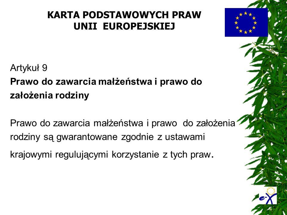 KARTA PODSTAWOWYCH PRAW UNII EUROPEJSKIEJ Artykuł 9 Prawo do zawarcia małżeństwa i prawo do założenia rodziny Prawo do zawarcia małżeństwa i prawo do