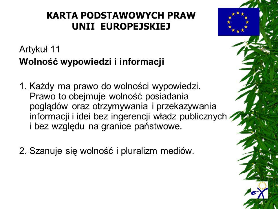 KARTA PODSTAWOWYCH PRAW UNII EUROPEJSKIEJ Artykuł 11 Wolność wypowiedzi i informacji 1. Każdy ma prawo do wolności wypowiedzi. Prawo to obejmuje wolno