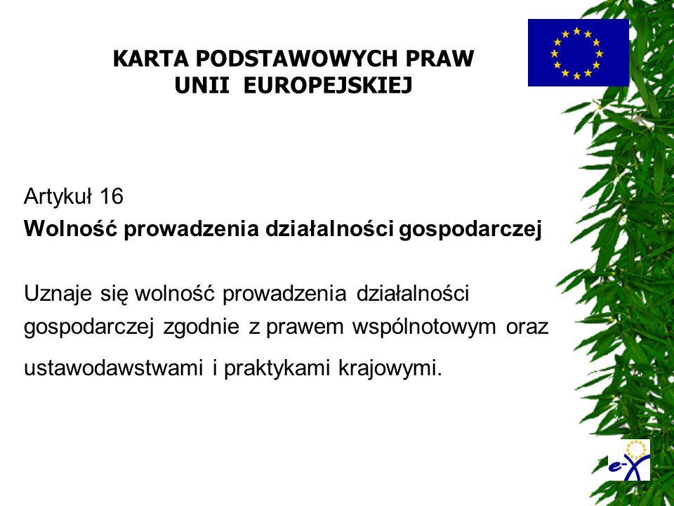 KARTA PODSTAWOWYCH PRAW UNII EUROPEJSKIEJ Artykuł 16 Wolność prowadzenia działalności gospodarczej Uznaje się wolność prowadzenia działalności gospoda