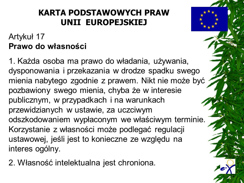 KARTA PODSTAWOWYCH PRAW UNII EUROPEJSKIEJ Artykuł 17 Prawo do własności 1. Każda osoba ma prawo do władania, używania, dysponowania i przekazania w dr