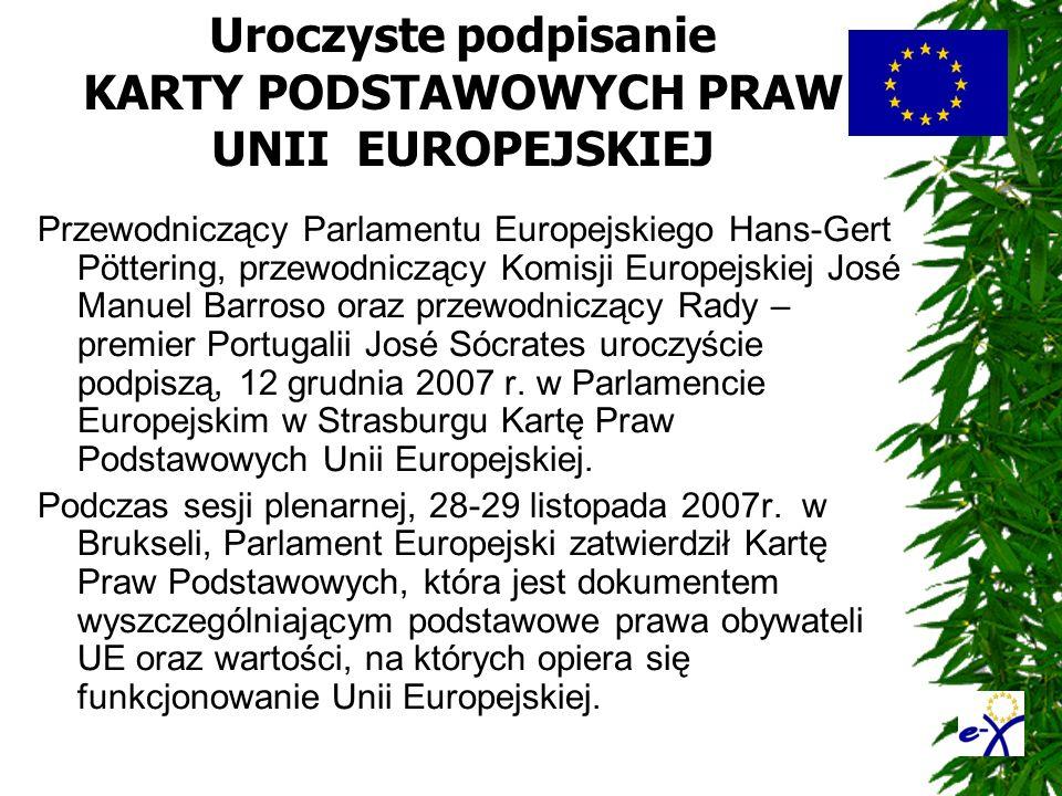 Uroczyste podpisanie KARTY PODSTAWOWYCH PRAW UNII EUROPEJSKIEJ Przewodniczący Parlamentu Europejskiego Hans-Gert Pöttering, przewodniczący Komisji Eur