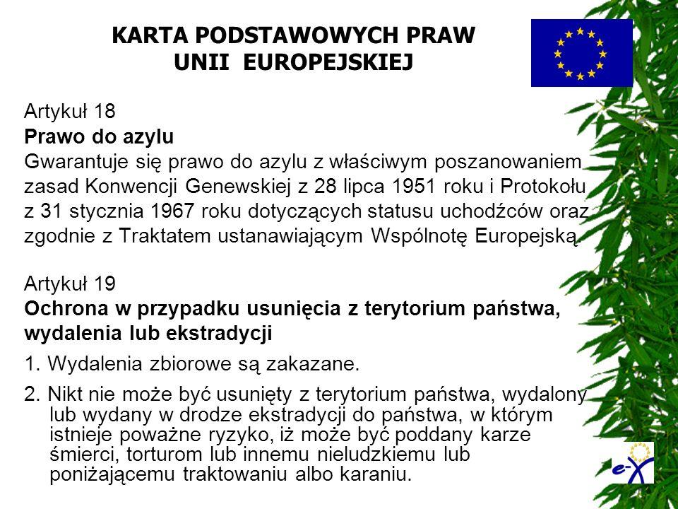 KARTA PODSTAWOWYCH PRAW UNII EUROPEJSKIEJ Artykuł 18 Prawo do azylu Gwarantuje się prawo do azylu z właściwym poszanowaniem zasad Konwencji Genewskiej