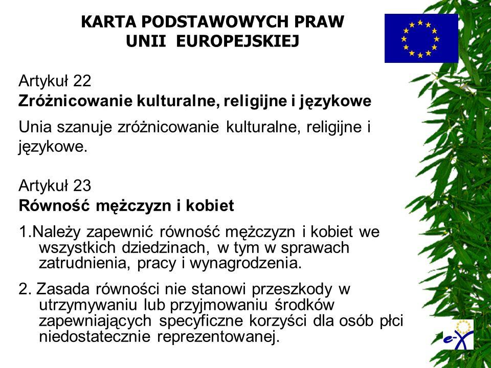 KARTA PODSTAWOWYCH PRAW UNII EUROPEJSKIEJ Artykuł 22 Zróżnicowanie kulturalne, religijne i językowe Unia szanuje zróżnicowanie kulturalne, religijne i