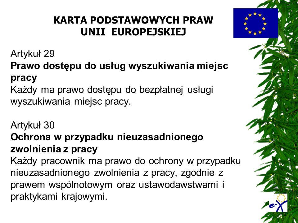 KARTA PODSTAWOWYCH PRAW UNII EUROPEJSKIEJ Artykuł 29 Prawo dostępu do usług wyszukiwania miejsc pracy Każdy ma prawo dostępu do bezpłatnej usługi wysz