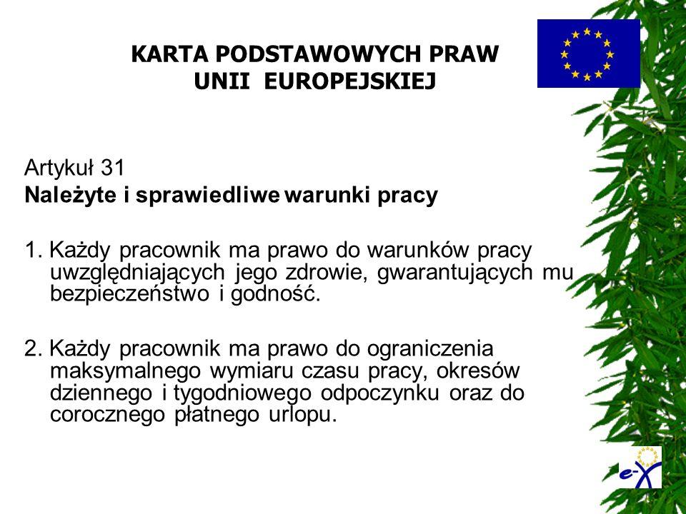 KARTA PODSTAWOWYCH PRAW UNII EUROPEJSKIEJ Artykuł 31 Należyte i sprawiedliwe warunki pracy 1. Każdy pracownik ma prawo do warunków pracy uwzględniając