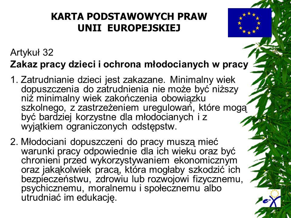KARTA PODSTAWOWYCH PRAW UNII EUROPEJSKIEJ Artykuł 32 Zakaz pracy dzieci i ochrona młodocianych w pracy 1. Zatrudnianie dzieci jest zakazane. Minimalny