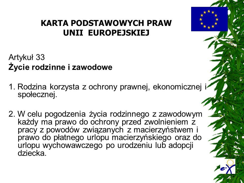 KARTA PODSTAWOWYCH PRAW UNII EUROPEJSKIEJ Artykuł 33 Życie rodzinne i zawodowe 1. Rodzina korzysta z ochrony prawnej, ekonomicznej i społecznej. 2. W