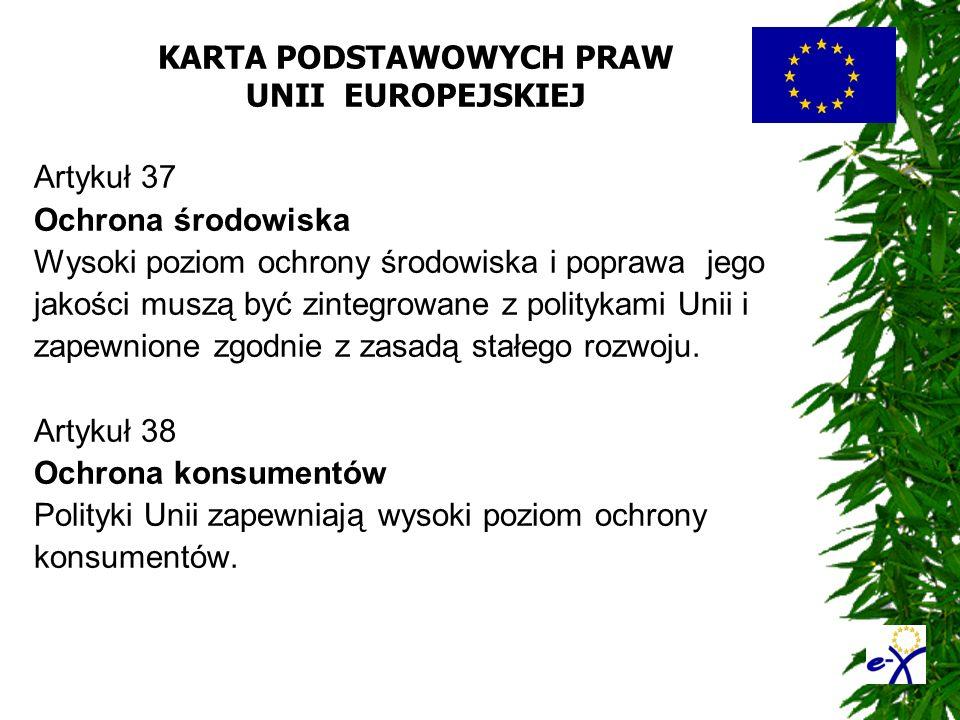 KARTA PODSTAWOWYCH PRAW UNII EUROPEJSKIEJ Artykuł 37 Ochrona środowiska Wysoki poziom ochrony środowiska i poprawa jego jakości muszą być zintegrowane