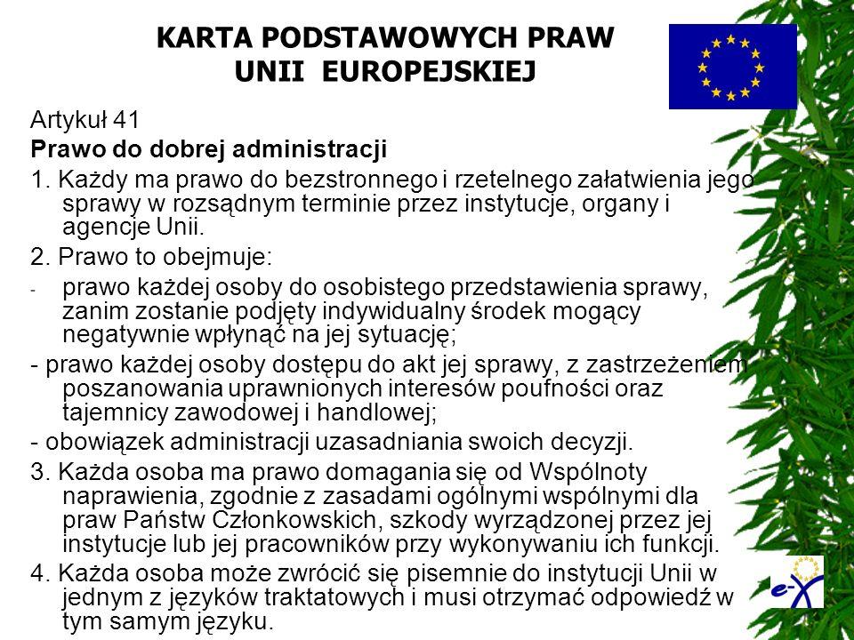 KARTA PODSTAWOWYCH PRAW UNII EUROPEJSKIEJ Artykuł 41 Prawo do dobrej administracji 1. Każdy ma prawo do bezstronnego i rzetelnego załatwienia jego spr