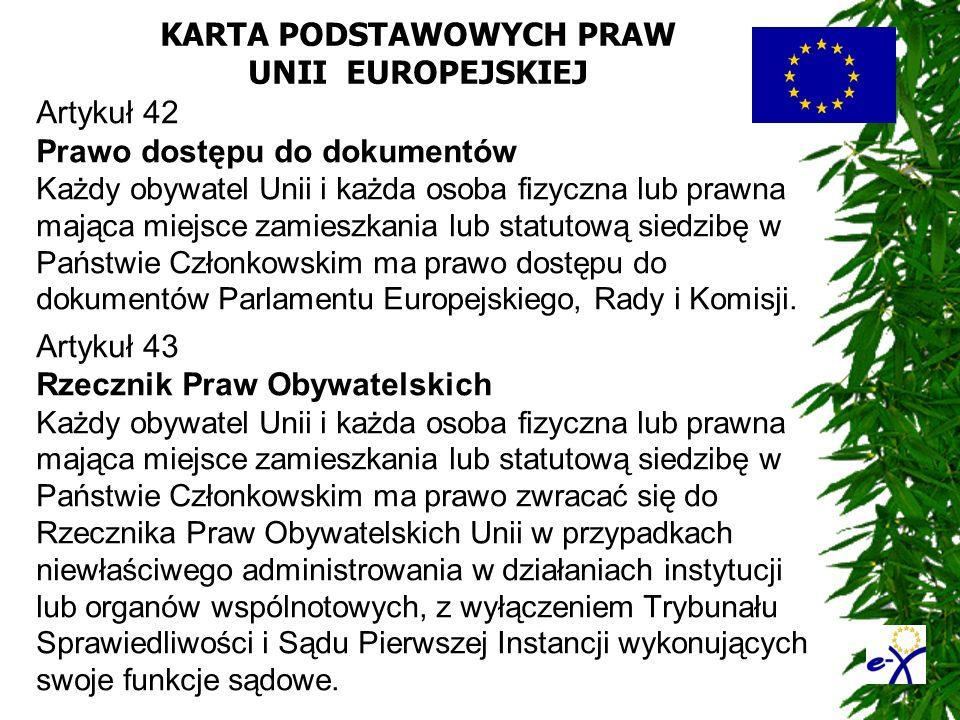KARTA PODSTAWOWYCH PRAW UNII EUROPEJSKIEJ Artykuł 42 Prawo dostępu do dokumentów Każdy obywatel Unii i każda osoba fizyczna lub prawna mająca miejsce