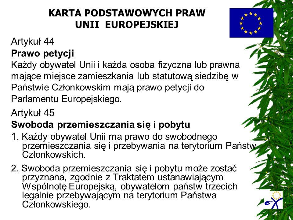 KARTA PODSTAWOWYCH PRAW UNII EUROPEJSKIEJ Artykuł 44 Prawo petycji Każdy obywatel Unii i każda osoba fizyczna lub prawna mające miejsce zamieszkania l
