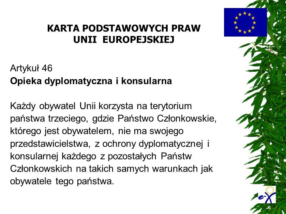 KARTA PODSTAWOWYCH PRAW UNII EUROPEJSKIEJ Artykuł 46 Opieka dyplomatyczna i konsularna Każdy obywatel Unii korzysta na terytorium państwa trzeciego, g